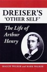 Dreiser's 'Other Self': The Life of Arthur Henry - Maggie Walker