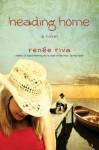 Heading Home: A Novel - Renee Riva