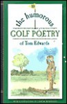 The Humorous Golf Poetry of Tom Edwards - Tom Edwards, Claude Schneider