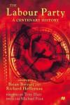 The Labour Party: A Centenary History - Brian Brivati, Richard Heffernan, Tony Blair, Michael Foot