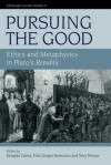 Pursuing the Good: Ethics and Metaphysics in Plato's Republic - Terry Penner