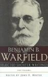Selected Shorter Writings (2 vols) - Benjamin Breckinridge Warfield