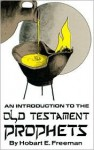 An Introduction to the Old Testament Prophets - Hobart E. Freeman