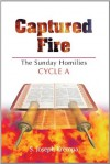 Captured Fire: The Sunday Homilies, Cycle A - S. Joseph Krempa