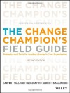 The Change Champion's Field Guide: Strategies and Tools for Leading Change in Your Organization - Marshall Goldsmith, David Ulrich, Roland L. Sullivan, Norm Smallwood, Louis Carter, Warner Burke