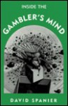 Inside the Gambler's Mind - David Spanier