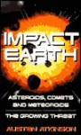 Impact Earth: Asteroids, Comets and Meteoroids: The Growing Threat - Austen Atkinson