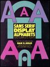 Sans Serif Display Alphabets: 100 Complete Fonts - Dan X. Solo