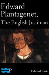 Edward Plantagenet, The English Justinian - Edward Jenks