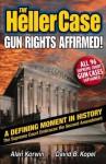 The Heller Case: Gun Rights Affirmed - Alan Korwin, David B. Kopel