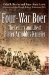 Four-War Boer: The Century and Life of Pieter Arnoldus Krueler - Colin D. Heaton, Anne-Marie Lewis