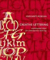 Creative Lettering: Experimental Ideas for Contemporary Lettering - Margaret Morgan