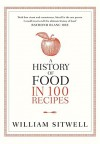 A History of Food in 100 Recipes - William Sitwell