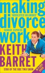 Making Divorce Work: In 9 Easy Steps - Keith Barrett