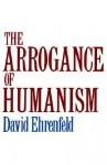 The Arrogance of Humanism (Galaxy Books) - David W. Ehrenfeld