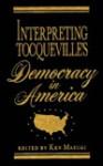 Interpreting Tocqueville's Democracy In America - Ken Masugi, Masugi