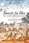 Swords for Hire: The Scottish Mercenary - James Miller