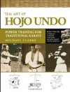 The Art of Hojo Undo: Power Training for Traditional Karate - Michael Clarke