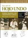 The Art of Hojo Undo: Power Training for Traditional Karate - Michael Clarke