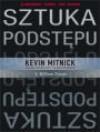 Sztuka podstępu : łamałem ludzi, nie hasła - Kevin D. Mitnick