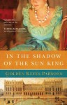 In the Shadow of the Sun King: A Darkness to Light novel (Book 1) - Golden Keyes Parsons