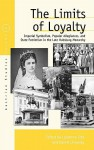 The Limits of Loyalty: Imperial Symbolism, Popular Allegiances, and State Patriotism in the Late Habsburg Monarchy - Laurence Cole, Ernst Bruckmüller, Hugh Lecaine Agnew, Alice Freifeld, Sarah Kent, Christiane Wolf, Alon Rachamimov, R.J.W. Evans, Nancy M. Winfield