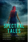 Spectral Tales: A Ghost Story Anthology - Jamie Campbell, Sarah Dalton, Susan Fodor, Katie French, M.A. George, Sutton Shields, Ariele Sieling, H.S. Stone