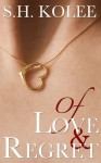 Of Love & Regret - S.H. Kolee