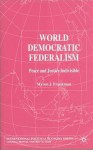 World Democratic Federalism: Peace and Justice Indivisible - Myron J Frankman, Timothy M. Shaw
