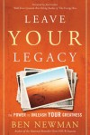 Leave YOUR Legacy: The Power to Unleash Your Greatness - Ben Newman