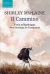Il cammino. Il mio pellegrinaggio verso Santiago de Compostela - Shirley Maclaine, Linda De Angelis
