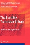 The Fertility Transition in Iran: Revolution and Reproduction - Mohammad Jalal Abbasi-Shavazi, Peter McDonald, Meimanat Hosseini-Chavoshi