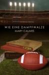 Wie eine Dampfwalze - Mary Calmes, Elias Rage