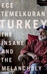 Turkey: The Insane and the Melancholy - Ece Temelkuran, Zeynep Beler