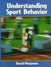 Understanding Sport Behavior - David Pargman