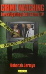 Crime Watching: Investigating Real Crime TV - Deborah Jermyn