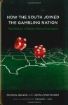 How the South Joined the Gambling Nation: The Politics of State Policy Innovation - Michael Nelson, John Lyman Mason, Theodore J. Lowi