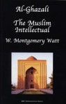 Al-Ghazali the Muslim Intellectual - William Montgomery Watt