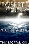 After the Machines. Episode One: Awakening (This Mortal Coil) - Robert Stanek