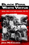 Black Peril, White Virtue: Sexual Crime in Southern Rhodesia, 1902-1935 - Jock McCulloch