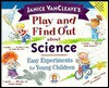 Play and Find Out about Science: Easy Experiments for Young Children - Janice VanCleave, Stan Tusan