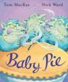 Baby Pie - Tom MacRae, Nick Ward