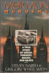The Mormon Murders: A True Story of Greed, Forgery, Deceit, and Death - Steven Naifeh