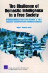 The Challenge of Domestic Intelligence in a Free Society: A Mulitdisciplinary Look at the Creation of a U.S. Domestic Counterterrorism Intelligence Agency - Brian Jackson