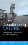 Decolonizing Nature: Strategies for Conservation in a Post-Colonial Era - Lester Russell Brown