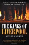 The Gangs of Liverpool: From the Cornermen to the High Rip - The Mobs That Terrorised a City: From the Cornermen to the High Rip the Mobs That Terrorised a City - Michael Macilwee