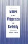Moore and Wittgenstein on Certainty - Avrum Stroll