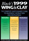 Black's 1999 Wing & Clay: The Complete Shotgunner's Guide to Equipment, Instruction and Destinations (Black's Wing & Clay: The Complete Shotgunner's Guide to Equipment, Instruction & Destinations) - Jim Black, James F. Black, Lois Re