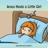 Jesus Heals A Little Girl - Edward Bolme, Sarah Bolme, Tim Gillette