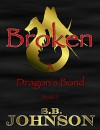 Broken (A Dragon's Bond Book 2) - S.B. Johnson, Amanda Rose